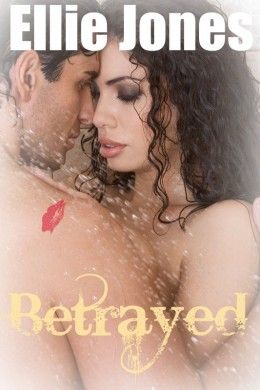 BETRAYED: an adult love story - by Ellie Jones
